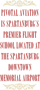 PIVOTAL AVIATION Is SPARTANBURG'S PREMIER FLIGHT SCHOOL LOCATED AT THE SPARTANBURG DOWNTOWN MEMORIAL AIRPORT